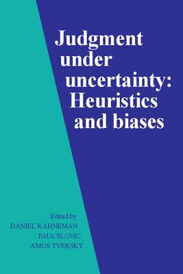 Judgment Under Uncertainty: Heuristics and Biases - Kahneman, Daniel, PhD (Photographer), and Tversky, Amos (Editor), and Slovic, Paul (Photographer)