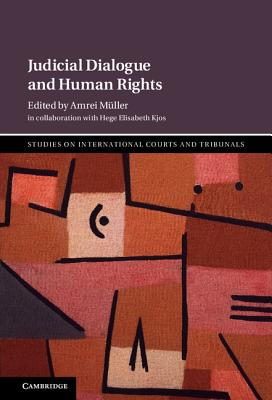 Judicial Dialogue and Human Rights - Muller, Amrei (Editor), and Kjos, Hege Elizabeth