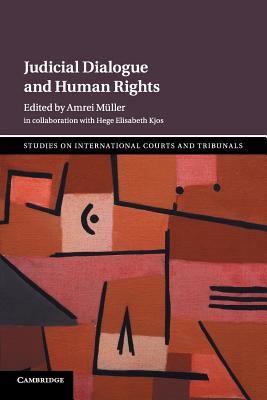 Judicial Dialogue and Human Rights - Muller, Amrei (Editor), and Kjos, Hege Elisabeth