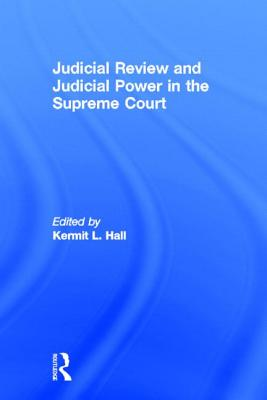 Judicial Review and Judicial Power in the Supreme Court: The Supreme Court in American Society - Hall, Kermit L, President (Editor)