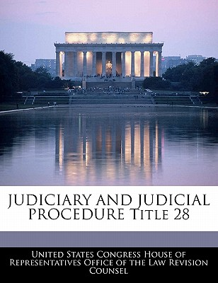 Judiciary and Judicial Procedure Title 28 - United States Congress House of Represen (Creator)