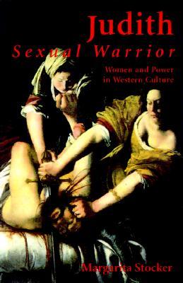 Judith: Sexual Warrior: Women and Power in Western Culture - Stocker, Margarita, Professor