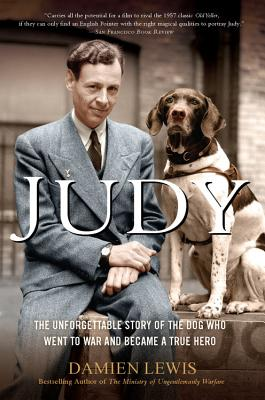 Judy: The Unforgettable Story of the Dog Who Went to War and Became a True Hero - Lewis, Damien