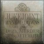 Jukejoint Handmedowns Sing Songs of Death, Murder and the Afterlife