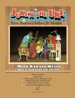 Juke'n The Uke: Blues, Ragtime & Hokum for 'Ukulele: Complete Tablature for the CD & More - Nelson, Mark Kailana