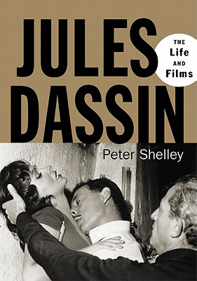 Jules Dassin: The Life and Films - Shelley, Peter