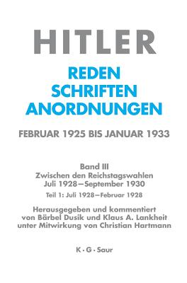 Juli 1928 - Februar 1929 - Hitler, Adolf, and Dusik, Barbel (Editor), and Lankheit, Klaus A (Editor)