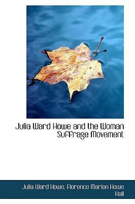 Julia Ward Howe and the Woman Suffrage Movement - Howe, Julia Ward
