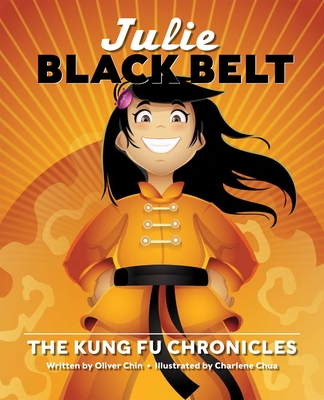 Julie Black Belt: The Kung Fu Chronicles - Chin, Oliver