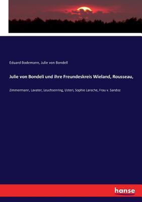 Julie von Bondeli und ihre Freundeskreis Wieland, Rousseau, - Bodemann, Eduard, and Bondell, Julie Von