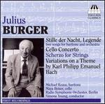 Julius Burger: Stille der Nacht; Legende; Cello Concerto; Scherzo for Strings; etc.