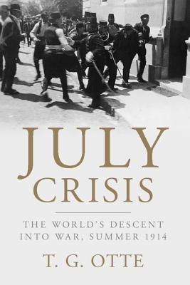 July Crisis: The World's Descent Into War, Summer 1914 - Otte, T G
