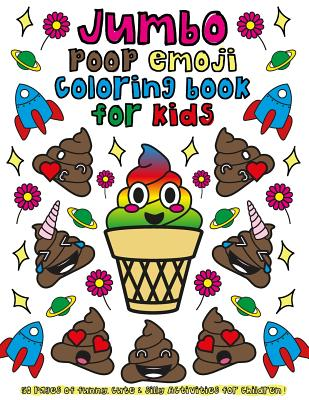 Jumbo Poop Emoji Coloring Book for Kids: 50 Pages of Funny, Cute & Silly Activities for Children! - Colors, Emoji