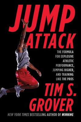 Jump Attack: The Formula for Explosive Athletic Performance, Jumping Higher, and Training Like the Pros - Grover, Tim S, and Wenk, Shari Lesser