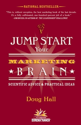Jump Start Your Marketing Brain: Scientific Advice and Practical Ideas - Hall, Doug