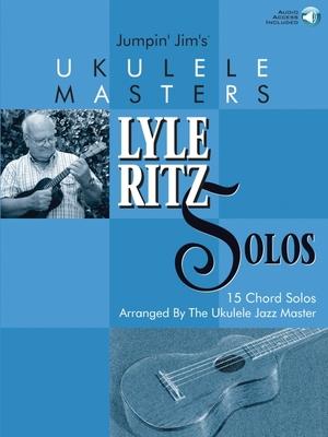 Jumpin' Jim's Ukulele Masters: Lyle Ritz Solos: 15 Chord Solos Arranged by the Ukulele Jazz Master - Beloff, Jim, and Ritz, Lyle