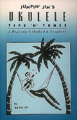 Jumpin' Jim's Ukulele Tips 'n' Tunes: Ukulele Technique - Beloff, Jim, and Beloff, Jim