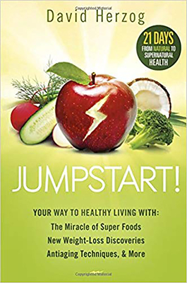 Jumpstart!: Your Way to Healthy Living With: The Miracle of Superfoods, New Weight-Loss Discoveries, Antiaging Techniques & More - Herzog, David