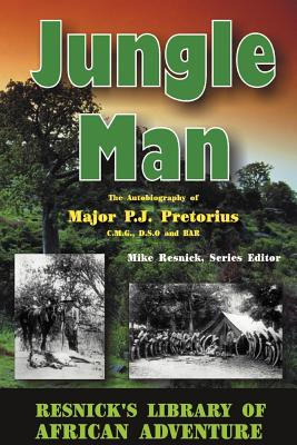 Jungle Man: An Autobiography of Major P.J. Pretorius - Pretorius, P J, and Resnick, Mike (Foreword by), and Smuts, J C (Foreword by)