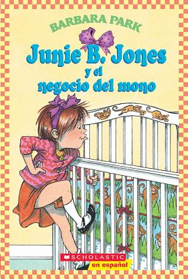 Junie B. Jones y El Negocio del Mono: (Spanish Language Edition of Junie B. Jones and a Little Monkey Business) - Park, Barbara, and Brunkus, Denise (Illustrator)