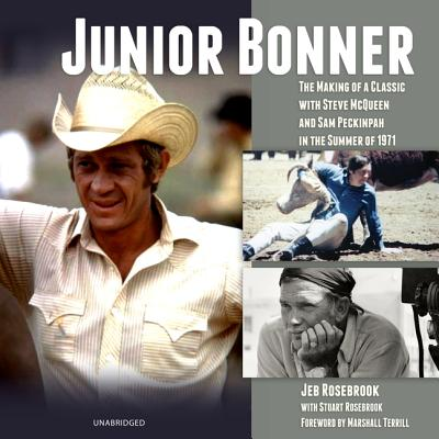 Junior Bonner: The Making of a Classic with Steve McQueen and Sam Peckinpah in the Summer of 1971 - Rosebrook, Jeb, and Rosebrook, Stuart (Contributions by), and Terrill, Marshall (Foreword by)