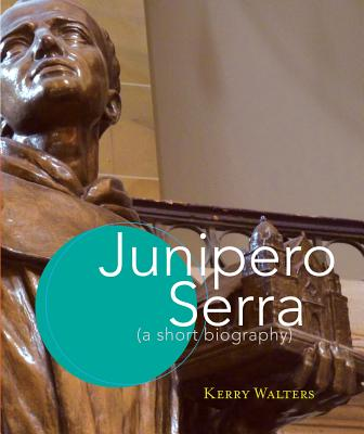 Junipero Serra: A Short Biography - Walters, Kerry
