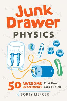 Junk Drawer Physics: 50 Awesome Experiments That Don't Cost a Thing - Mercer, Bobby
