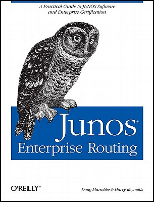 JUNOS Enterprise Routing: A Practical Guide to JUNOS Software and Enterprise Certification - Marschke, Doug, and Reynolds, Harry