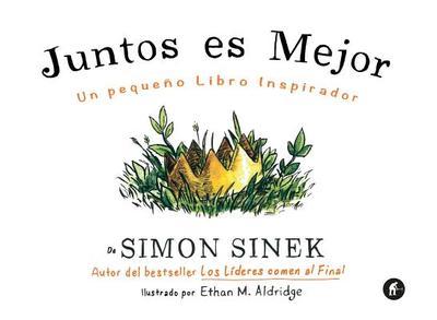 Juntos Es Mejor: Un Pequeno Libro Inspirador - Sinek, Simon