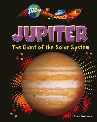 Jupiter: The Giant of the Solar System - Lawrence, Ellen