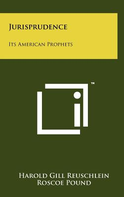 Jurisprudence: Its American Prophets - Reuschlein, Harold Gill, and Pound, Roscoe (Introduction by)