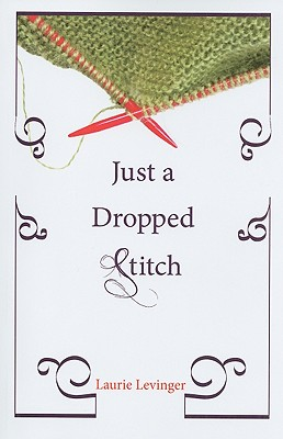 Just a Dropped Stitch - Levinger, Laurie