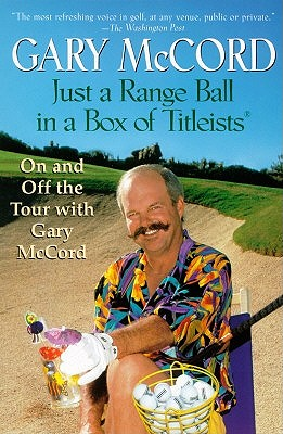 Just a Range Ball in a Box of Titleists: On and Off the Tour with Gary McCord - McCord, Gary