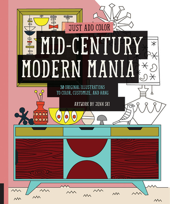 Just Add Color: Mid-Century Modern Mania: 30 Original Illustrations to Color, Customize, and Hang - Ski, Jenn
