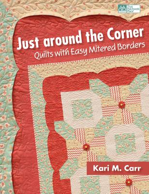 Just Around the Corner: Quilts with Easy Mitered Borders - Carr, Kari M