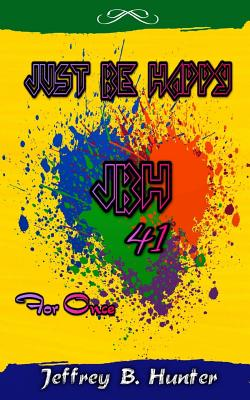 Just Be Happy Jbh 41 for Once - Hunter, Jeffrey B