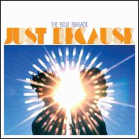Just Because - The Belle Brigade