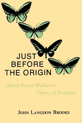 Just Before the Origin: Alfred Russel Wallace's Theory of Evolution - Brooks, John L