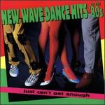 Just Can't Get Enough: New Wave Dance Hits