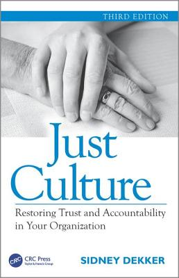 Just Culture: Restoring Trust and Accountability in Your Organization, Third Edition - Dekker, Sidney