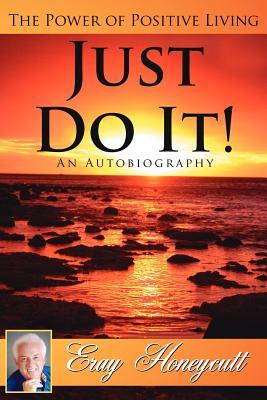 Just Do It!: The Power of Positive Living - Honeycutt, Eray
