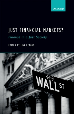 Just Financial Markets?: Finance in a Just Society - Herzog, Lisa (Editor)