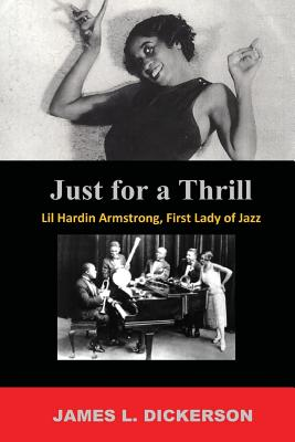 Just For a Thrill: Lil Hardin Armstrong, First Lady of Jazz - Dickerson, James L