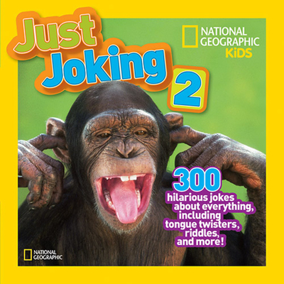 Just Joking 2: 300 Hilarious Jokes About Everything, Including Tongue Twisters, Riddles, and More - National Geographic Kids