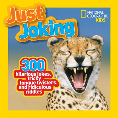 Just Joking: 300 Hilarious Jokes, Tricky Tongue Twisters, and Ridiculous Riddles - National Geographic Kids (Creator)