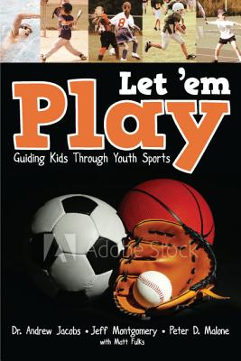 Just Let 'em Play: Guiding Parents, Coaches and Athletes Through Youth Sports - Jacobs, Andrew, and Montgomery, Jeff, and Malone, Peter