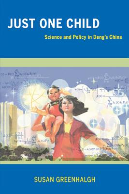 Just One Child: Science and Policy in Deng's China - Greenhalgh, Susan