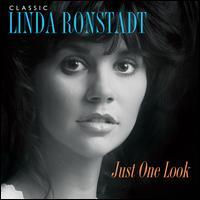 Just One Look: Classic Linda Ronstadt - Linda Ronstadt