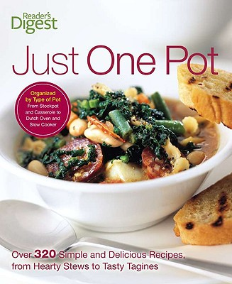 Just One Pot: Over 320 Simple and Delicious Recipes, from Hearty Stews to Tasty Tangines - Reader's Digest (Creator)