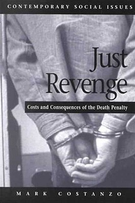 Just Revenge: Costs and Consequences of the Death Penalty - Costanzo, Mark